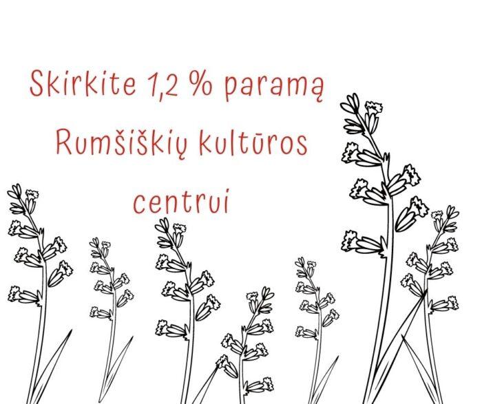Būsime labai dėkingi, jei 1,2% savo pajamų mokesčio nutarsite skirti Rumšiškių kultūros centrui.